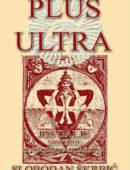 """PLUS ULTRA - """"Još Dalje ... Misterije Slobodnog Zidarstva"""""""